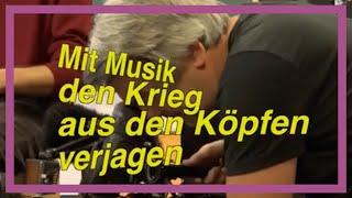 Mit Musik den Krieg aus den Köpfen verjagen – Ein Vorbericht