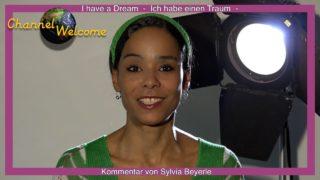 I have a Dream – Ich habe einen Traum – Kommentar von Sylvia Beyerle